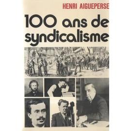 100 Ans De Syndicalisme de henri aigueperse