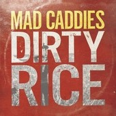 Dirty Rice - Mad Caddies