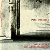 Drei Kurze Texte (Mit T�dlichem Ausgang) - Palitzsch, Peter