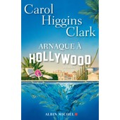 Arnaque A Hollywood de CAROL HIGGINS CLARK