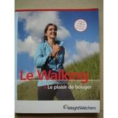 Le Walking. Le Plaisir De Bouger de Weight Watchers