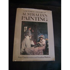 A Pictorial History Of Australian Painting / Peter Quartermaine And Jonathan Watkins