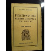 Fonctionnaires Maritimes Et Coloniaux Sous Louis Xiv Les B�gon de Bezard Yvonne