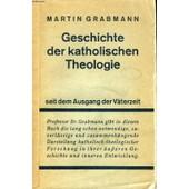 Die Geschichte Der Katholischen Theologie Seit Dem Ausgang Der V�terzeit de GREBMANN DR. MARTIN