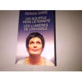 Un Souffle Vers L'�ternit� , Les Lumi�res De L'invisible de Patricia Darr�