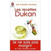 Les Recettes Dukan: Je Ne Sais Pas Maigrir En 350 Recettes de pierre dukan
