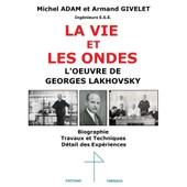 La Vie Et Les Ondes L'oeuvre De Georges Lakhovsky de MICHEL ADAM & ARMAND GIVELET