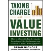 Taking Charge With Value Investing: How To Choose The Best Investments According To Price, Performance, & Valuation To Build A Winning Portfolio de Brian Nichols