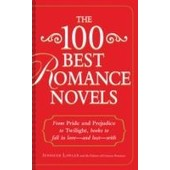The 100 Best Romance Novels: From Pride And Prejudice To Twilight, Books To Fall In Love - And Lust - With de Jennifer Lawler