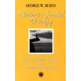 Nature Guided Therapy: Brief Integrative Strategies For Health And Well Being - George Burns