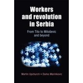 Workers And Revolution In Serbia de Martin Upchurch