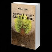 Mon Retour � La Terre : Guide Du N�o-Rural de Fabre Nicolas