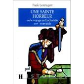 Une Sainte Horreur Ou Le Voyage En Eucharistie - Xvie-Xviiie Si�cle de Frank Lestringant