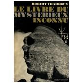 Le Livre Du Myst�rieux Inconnu / 1971 / Charroux, Robert de robert charroux