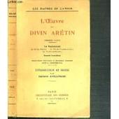 L'oeuvre Du Divin Aretin - Premiere Partie: Les Ragionamenti - Sonnets Luxurieux / Les Maitres De L'amour de ARETIN