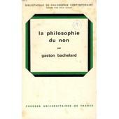 La Philosophie Du Non, Essai D'une Philosophie Du Nouvel Esprit Scientifique de gaston bachelard