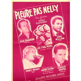 pleure pas Nelly / partition originale grand format 25x32cm, Piano et chant / eddie constantine, john William, les cinq pères, sidney bechet
