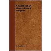 A Handbook Of Modern French Sculpture de D. Cady Eaton