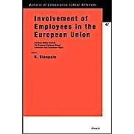 Involvement of Employees in the European Union: European Works Councils, the European Company Statute, Information and Consultation Rights - Roger Blanpain