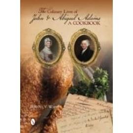 The Culinary Lives of John & Abigail Adams a Cookbook - Rosana Wan