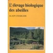 L'�l�vage Biologique Des Abeilles: Fondements & Pratique de Alain Charlier