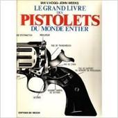 Le Grand Livre Des Pistolets Du Monde Entier de Ian V. Hogg - John Weeks
