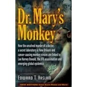 Dr. Mary's Monkey: How The Unsolved Murder Of A Doctor, A Secret Laboratory In New Orleans And Cancer-Causing Monkey Viruses Are Linked T de Edward T. Haslam