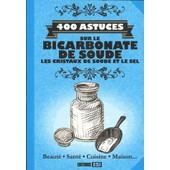 400 Astuces Sur Le Bicarbonate De Soude, Les Cristaux De Soude Et Le Sel de Sonia De Sousa