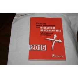 Prescrire Le Guide 2015 Eviter Les Effets Ind�sirables Par Interactions M�dicamenteuses, Comprendre