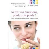 G�rez Vos �motions, Perdez Du Poids ! - Dites Non � L'alimentation Consolation de Roger L. Gould