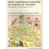Sport, Exp�rience Corporelle Et Science De L'homme - �l�ments D'�pist�mologie Et D'anthropologie Des Activit�s Physiques Et Sportives de jean-jacques barreau