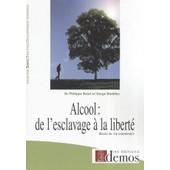 Alcool : De L'esclavage � La Libert� - R�cits De Vie Comment�s de Philippe Batel