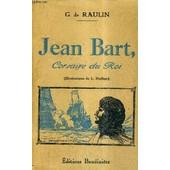 Jean Bart Corsaire Du Roi. de G. DE RAULIN