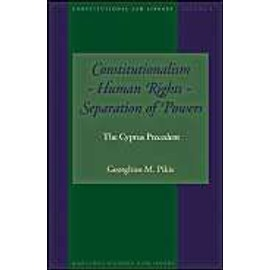 Constitutionalism - Human Rights - Separation of Powers: The Cyprus Precedent - Georghios M. Pikis