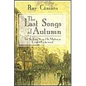 The Last Songs Of Autumn: The Shadowy Story Of The Mysterious Count Of Lautramont de Cmara Ruy Cmara