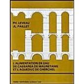 L'alimentation En Eau De Caesarea De Maur�tanie Et L'aqueduc De Cherchell de philippe leveau