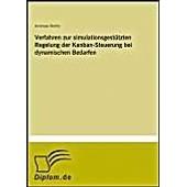 Verfahren Zur Simulationsgest�tzten Regelung Der Kanban-Steuerung Bei Dynamischen Bedarfen de Andreas Moritz