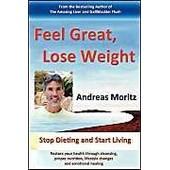Feel Great, Lose Weight de Andreas Moritz