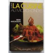 ��� Le Livre De La Cuisine Au Micro-Ondes ��� de Pierre Marchesseau.