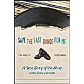 Save The Last Dance For Me: A Love Story Of The Shag And The Society Of Stranders de Phil Sawyer
