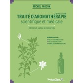 Trait� D'aromath�rapie Scientifique Et M�dicale : Fondements Et Aide de Michel Faucon