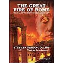 The Great Fire of Rome: The Fall of the Emperor Nero and His City - Stephen Dando-Collins