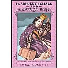 Fearfully Female and Wonderfully Woman: Becoming All That God Created - Cinthia W. Pratt Ma