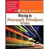 Moving To Microsoft Windows Vista: Visual Quickproject Guide de John Rizzo