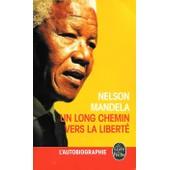 Nelson Mandela >< Un Long Chemin Vers La Libert� >< L'autobiographie >< Le Livre De Poche (Nouvelle �dition Parution 2013) de N. Mandela