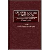 Archives And The Public Good: Accountability And Records In Modern Society de Richard J. Cox