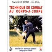 Technique De Combat Au Corps � Corps - Tome 3, B�ton Et Fusil, Techniques Sp�ciales, P�dagogie Du Combat de Raymond Carter