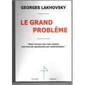 Le Grand Probl�me de Georges Lakhovsky