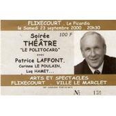 Ancien Billet De Th�atre Le Politocard Avec Patrice Laffont Corinne Le Poulain � Flixecourt ( 80 ) Le 23 Septembre 2000