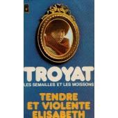 Tende Et Violente Elisabeth de Henri Troyat